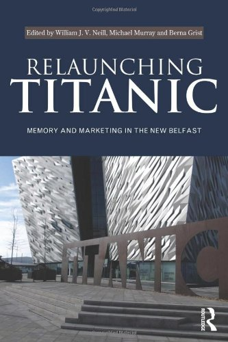 9780415540551: Relaunching Titanic: Memory and marketing in the New Belfast