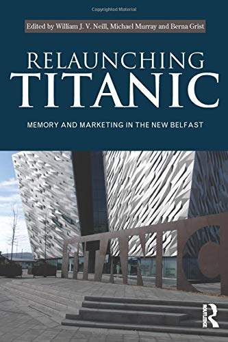 9780415540568: Relaunching Titanic: Memory and marketing in the New Belfast