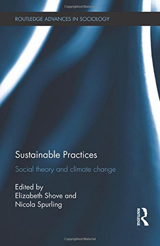 Sustainable Practices: Social Theory and Climate Change (Routledge Advances in Sociology) (...