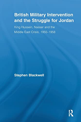 9780415540971: British Military Intervention and the Struggle for Jordan: King Hussein, Nasser and the Middle East Crisis, 1955-1958