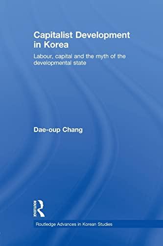 9780415541008: Capitalist Development in Korea: Labour, Capital and the Myth of the Developmental State (Routledge Advances in Korean Studies)