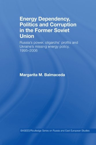 Energy Dependency, Politics and Corruption in the Former Soviet Union: Russia's Power, ...