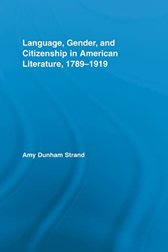 9780415541619: Language, Gender, and Citizenship in American Literature, 1789–1919 (Studies in American Popular History and Culture)