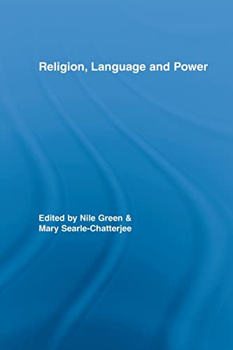Religion, Language and Power: Green, Nile (EDT)/ Searle-Chatterjee, Mary (EDT)