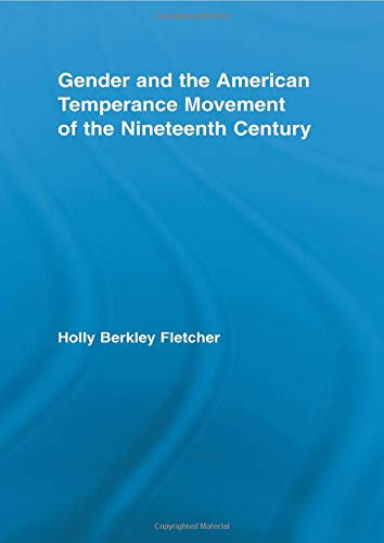 9780415542777: Gender and the American Temperance Movement of the Nineteenth Century (Studies in American Popular History and Culture)