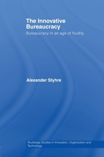 9780415542869: The Innovative Bureaucracy: Bureaucracy in an Age of Fluidity (Routledge Studies in Innovation, Organizations and Technology)