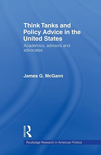 9780415543446: Think Tanks and Policy Advice in the US: Academics, Advisors and Advocates (Routledge Research in American Politics)