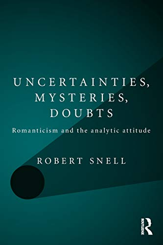 Uncertainties, Mysteries, Doubts Romanticism and the analytic attitude: Snell, Robert