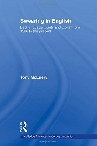 9780415544047: Swearing in English: Bad Language, Purity and Power from 1586 to the Present