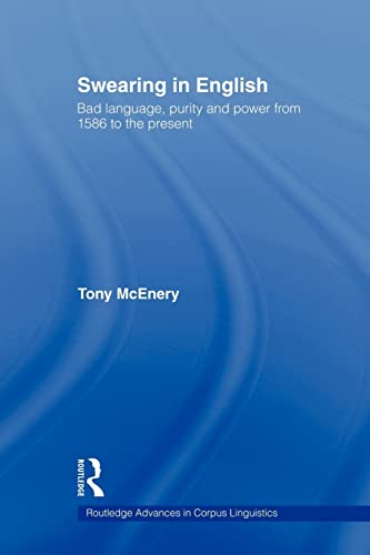 Swearing in English: Bad Language, Purity and Power from 1586 to the Present: McEnery, Tony
