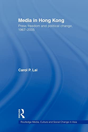 9780415544214: Media in Hong Kong: Press Freedom and Political Change, 1967-2005 (Routledge Media, Culture and Social Change in Asia)