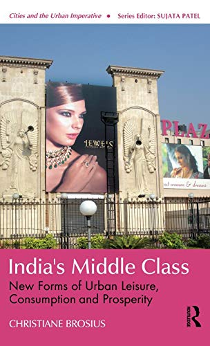 9780415544535: India's Middle Class: New Forms of Urban Leisure, Consumption and Prosperity (Cities and the Urban Imperative)