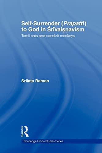 9780415544641: Self-Surrender (prapatti) to God in Shrivaishnavism: Tamil Cats or Sanskrit Monkeys? (Routledge Hindu Studies)