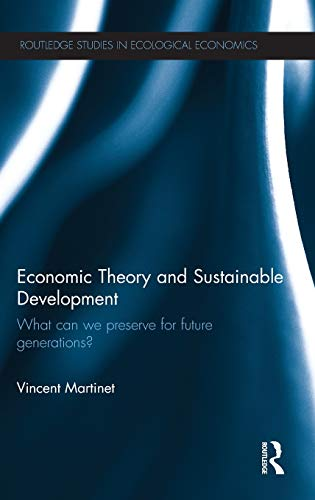9780415544771: Economic Theory and Sustainable Development: What Can We Preserve for Future Generations? (Routledge Studies in Ecological Economics)