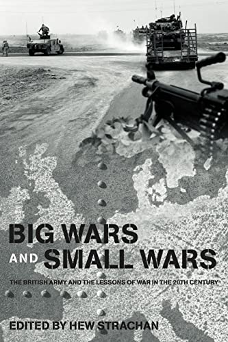 9780415545044: Big Wars and Small Wars: The British Army and the Lessons of War in the 20th Century (Routledge Series: Military History and Policy)