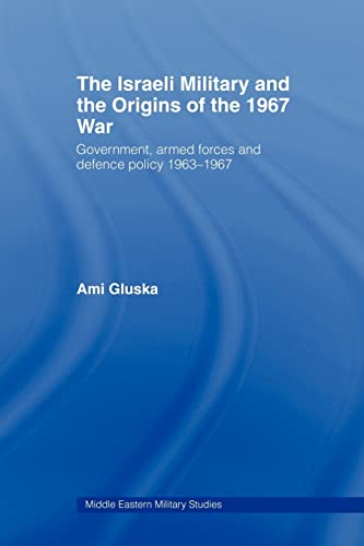 9780415545112: The Israeli Military and the Origins of the 1967 War: Government, Armed Forces and Defence Policy 1963-67