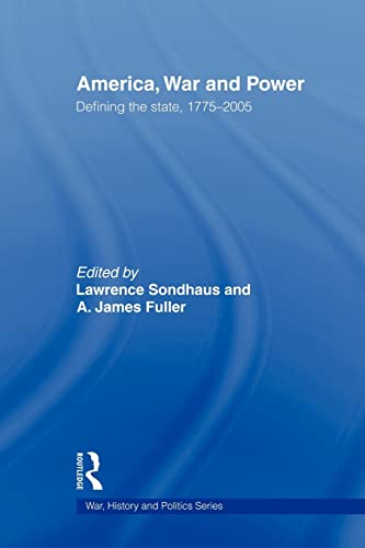 9780415545334: America, War and Power: Defining the State, 1775-2005 (War, History and Politics)