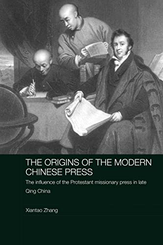 9780415545402: The Origins of the Modern Chinese Press: The Influence of the Protestant Missionary Press in Late Qing China (Routledge Media, Culture and Social Change in Asia)