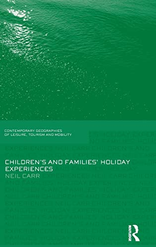 Children's and Families' Holiday Experience (Contemporary Geographies of Leisure, Tourism...