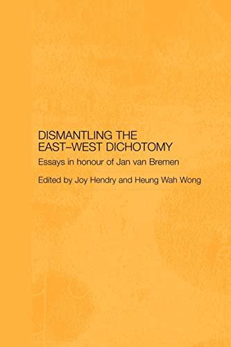 9780415545556: Dismantling the East-West Dichotomy: Essays in Honour of Jan van Bremen (Japan Anthropology Workshop Series)