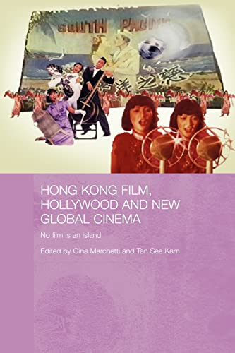 9780415545600: Hong Kong Film, Hollywood and New Global Cinema: No Film is An Island (Routledge Media, Culture and Social Change in Asia)