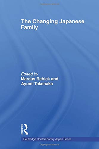 The Changing Japanese Family (Routledge Contemporary Japan): Editor-Rebick Marcus; Editor-Ayumi ...