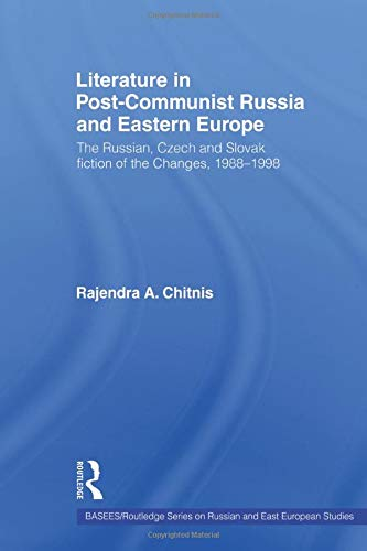Literature in Post-Communist Russia and Eastern Europe: The Russian, Czech and Slovak Fiction of ...