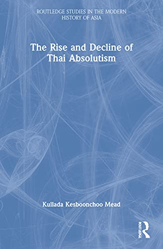 9780415546225: The Rise and Decline of Thai Absolutism (Routledge Studies in the Modern History of Asia)