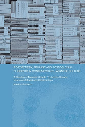 9780415546645: Postmodern, Feminist and Postcolonial Currents in Contemporary Japanese Culture: A Reading of Murakami Haruki, Yoshimoto Banana, Yoshimoto Takaaki and ... Studies Association of Australia (Asaa) East)