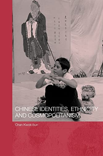 Chinese Identities, Ethnicity and Cosmopolitanism: Chan Kwok-Bun