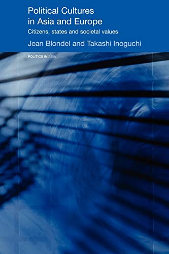 Political Cultures in Asia and Europe: Citizens, States and Societal Values (Politics in Asia Series) (0415546850) by Jean Blondel; Takashi Inoguchi