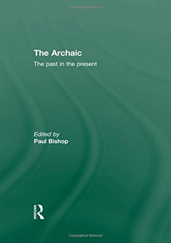 9780415547550: The Archaic: The Past in the Present
