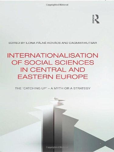 9780415548236: Internationalisation of Social Sciences in Central and Eastern Europe: The 'Catching Up' -- A Myth or a Strategy? (Studies in European Sociology)
