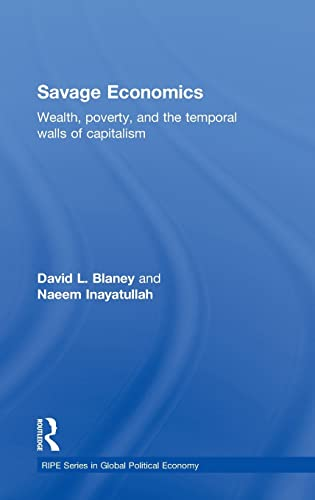 9780415548472: Savage Economics: Wealth, Poverty and the Temporal Walls of Capitalism (RIPE Series in Global Political Economy)
