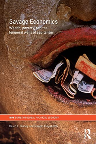9780415548489: Savage Economics: Wealth, Poverty and the Temporal Walls of Capitalism (RIPE Series in Global Political Economy)