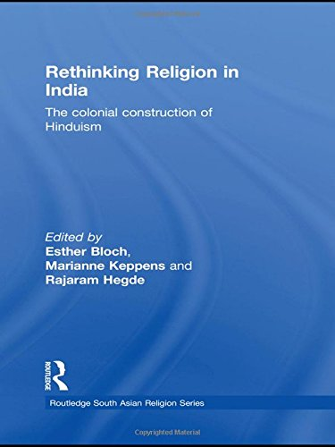 Rethinking Religion in India: The Colonial Construction: Bloch, Esther [Editor];
