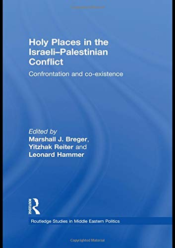 9780415549011: Holy Places in the Israeli-Palestinian Conflict: Confrontation and Co-existence (Routledge Studies in Middle Eastern Politics)