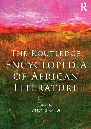 The Routledge Encyclopedia of African Literature: Simon Gikandi (editor)