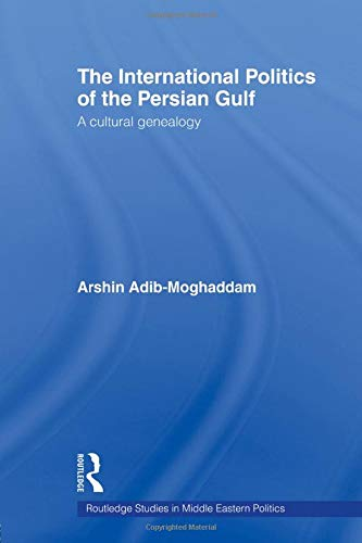 9780415549899: The International Politics of the Persian Gulf: A Cultural Genealogy (Routledge Studies in Middle Eastern Politics (Paperback))