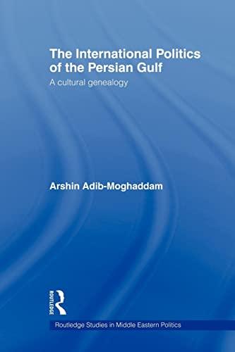 The International Politics of the Persian Gulf: Arshin Adib-moghaddam