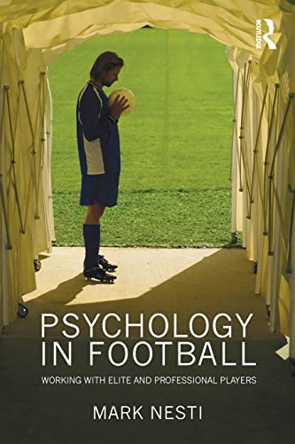 Psychology in Football: Working with Elite and Professional Players: Nesti, Mark
