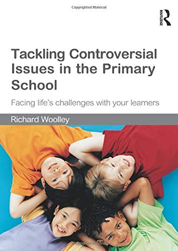 9780415550185: Tackling Controversial Issues in the Primary School: Facing Life's Challenges with Your Learners