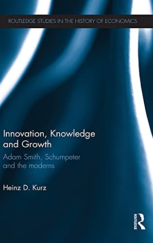 9780415550635: Innovation, Knowledge and Growth: Adam Smith, Schumpeter and the Moderns (Routledge Studies in the History of Economics)