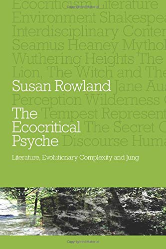 The Ecocritical Psyche: Literature, Evolutionary Complexity and Jung: Rowland, Susan