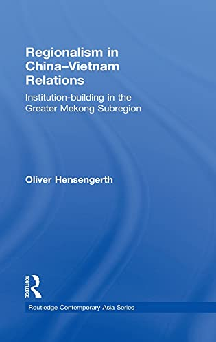 9780415551434: Regionalism in China-Vietnam Relations: Institution-Building in the Greater Mekong Subregion (Routledge Contemporary Asia Series)