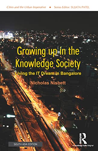 9780415551465: Growing up in the Knowledge Society: Living the IT Dream in Bangalore (Cities and the Urban Imperative)