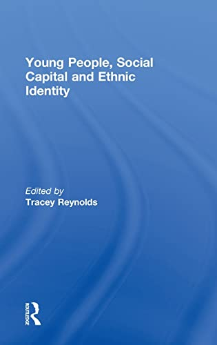 Young People, Social Capital and Ethnic Identity (Ethnic and Racial Studies)