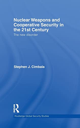 9780415552288: Nuclear Weapons and Cooperative Security in the 21st Century: The New Disorder
