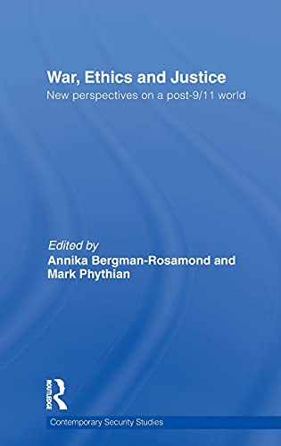 War, ethics, and justice; new perspectives on a post-9/11 world: Bergman-Rosamond, Annika