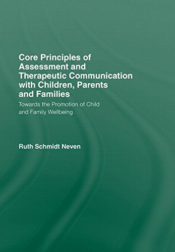 9780415552424: Core Principles of Assessment and Therapeutic Communication with Children, Parents and Families: Towards the Promotion of Child and Family Wellbeing